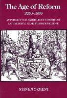 The Age of Reform, 1250-1550: An Intellectual and Religious History of Late Medieval and Reformation Europe (Paperback)