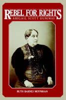 Rebel for Rights: Abigail Scott Duniway - Yale Historical Publications Series (Paperback)