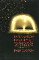 Explanation from Physics to Theology: An Essay in Rationality and Religion (Hardback)