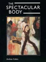 The Spectacular Body: Science, Method and Meaning in the Work of Degas (Hardback)