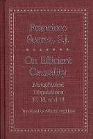 On Efficient Causality: Metaphysical Disputations 17, 18, and 19 - Yale Library of Medieval Philosophy (YUP) (Hardback)