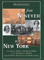 From Nineveh to New York: The Strange Story of the Assyrian Reliefs in the Metropolitan Museum & the Hidden Masterpiece at Canford School (Hardback)