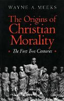 The Origins of Christian Morality: The First Two Centuries (Paperback)
