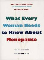 What Every Woman Needs to Know About Menopause: The Years Before, During and After (Hardback)