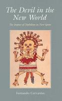 The Devil in the New World: The Impact of Diabolism in New Spain (Paperback)