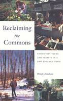 Reclaiming the Commons: Community Farms and Forests in a New England Town (Hardback)