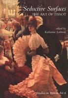 Seductive Surfaces: The Art of Tissot - The Paul Mellon Centre for Studies in British Art v. 6 (Hardback)