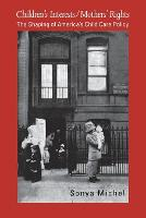 Children's Interests/Mothers' Rights: The Shaping of America`s Child Care Policy (Paperback)