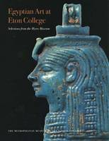 Egyptian Art at Eton College: Selections from the Myers Museum - Metropolitan Museum of Art (Paperback)
