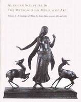 American Sculpture in the Metropolitan Museum of Art: Catalogue of Works by Artists Born Between 1865 and 1885 Volume 2 - Metropolitan Museum of Art (Hardback)