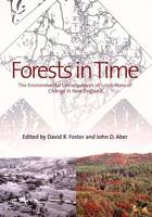 Forests in Time: The Environmental Consequences of 1000 Years of Change in New England (Hardback)