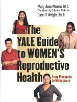The Yale Guide to Women's Reproductive Health: From Menarche to Menopause (Hardback)