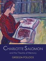 Charlotte Salomon and the Theatre of Memory (Hardback)