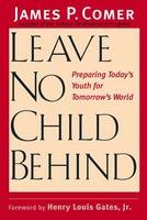 Leave No Child Behind: Preparing Today's Youth for Tomorrow's World (Hardback)