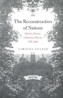 The Reconstruction of Nations: Poland, Ukraine, Lithuania, Belarus, 1569-1999 (Paperback)