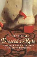Dressed to Rule: Royal and Court Costume from Louis XIV to Elizabeth II (Hardback)