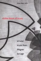 Visible Deeds of Music: Art and Music from Wagner to Cage (Paperback)