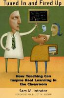 Tuned In and Fired Up: How Teaching Can Inspire Real Learning in the Classroom (Paperback)