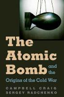 The Atomic Bomb and the Origins of the Cold War (Hardback)