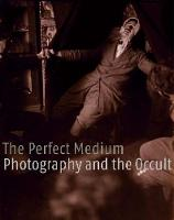 The Perfect Medium: Photography and the Occult (Hardback)