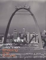 Eero Saarinen: Shaping the Future (Hardback)