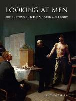 Looking at Men: Art, Anatomy and the Modern Male Body (Hardback)