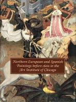 Northern European and Spanish Paintings before 1600 in the Art Institute of Chicago: A Catalogue of the Collection (Hardback)
