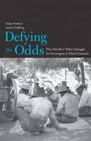 Defying the Odds: The Tule River Tribe's Struggle for Sovereignty in Three Centuries - The Lamar Series in Western History (Hardback)