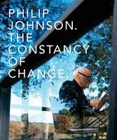 Philip Johnson: The Constancy of Change - Yale School of Architecture (Hardback)