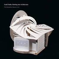 Frank Stella: Painting into Architecture - Metropolitan Museum of Art (Paperback)