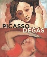 Picasso Looks at Degas - Clark Art Institute Series (YUP) (Hardback)