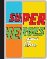 Superheroes: Fashion and Fantasy (Hardback)