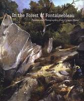 In the Forest of Fontainebleau: Painters and Photographers from Corot to Monet - National Gallery of Art, Washington (Hardback)