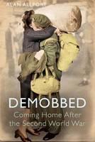 Demobbed: Coming Home After the Second World War (Hardback)