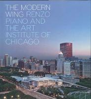 The Modern Wing: Renzo Piano and The Art Institute of Chicago - Art Institute of Chicago (Hardback)