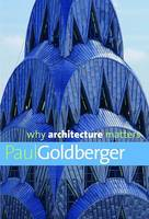 Why Architecture Matters - Why X Matters Series (Hardback)