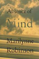 Absence of Mind: The Dispelling of Inwardness from the Modern Myth of the Self - The Terry Lectures (Hardback)