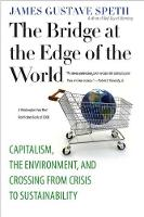 The Bridge at the Edge of the World: Capitalism, the Environment, and Crossing from Crisis to Sustainability (Paperback)