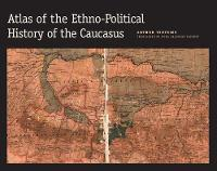 Atlas of the Ethno-Political History of the Caucasus (Hardback)
