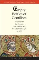 Empty Bottles of Gentilism: Kingship and the Divine in Late Antiquity and the Early Middle Ages - Emergence of Western Political Thought in the Latin Middle Ages  (YUP) (Hardback)