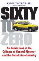 Sixty to Zero: An Inside Look at the Collapse of General Motors--and the Detroit Auto Industry (Hardback)