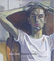 Alice Neel: Painted Truths (Hardback)