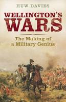 Wellington's Wars: The Making of a Military Genius (Hardback)