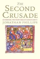 The Second Crusade: Extending the Frontiers of Christendom (Paperback)
