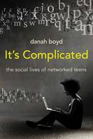 It's Complicated: The Social Lives of Networked Teens (Hardback)