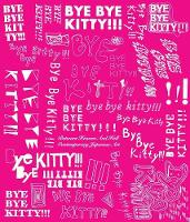 Bye Bye Kitty!!!: Between Heaven and Hell in Contemporary Japanese Art - Japan Society Series    (Yale) (Paperback)
