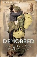 Demobbed: Coming Home After World War Two (Paperback)