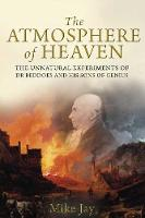The Atmosphere of Heaven: The Unnatural Experiments of Dr Beddoes and His Sons of Genius (Paperback)