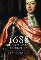 1688: The First Modern Revolution - The Lewis Walpole Series in Eighteenth-Century Culture and History (Paperback)