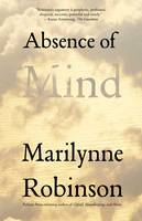 Absence of Mind: The Dispelling of Inwardness from the Modern Myth of the Self - The Terry Lectures (Paperback)
